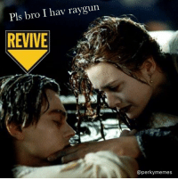 Pls bro I hav raygun  REVIVE  @perky memes Love these memes - Follow @perkymemes for the spiciest memes🔥👀