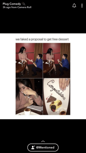Snapchat, Camera, and Dessert: Plug Comedy  3h ago from Camera Roll  we faked a proposal to get free dessert  Cangeitalin  +  @Mentioned Found this on snapchat