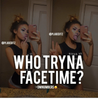 repost facetime: @PLUGEDITZ  @PLUGEDITZ  WHOTRYNA  FACE TIME?  -DMNUMBERS repost facetime