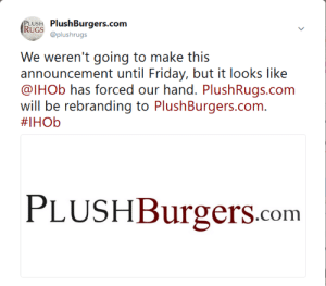 Makes About As Much Sense: PLUSH PlushBurgers.com  RUGSshrugs  We: weereni going to make his  ann()uncernent until I riday, bui. İ.i: locks like  @lHOb has forced our hand. PlushRugs.com  will be rebranding to PlushBurgers.com.  #IHOb  PLUSHBurgers.com Makes About As Much Sense