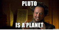 New report finds Pluto was unfairly removed: PLUTO  IS APLANET  made on imgur New report finds Pluto was unfairly removed