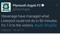Hahaha, shots fired: Plymouth Argyle FC  @Only Argyle  A. F  Stevenage have managed what  Liverpool could not do in 90 minutes.  It's 1-0 to the visitors. #pafc #ArgSte  3:06 p.m. 14 Jan 17 Hahaha, shots fired
