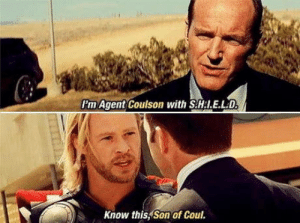 Mcu, One, and Son: Pm Agent Coulson with S.H:I.E.LD  Know this, Son of Coul. One of the funniest scenes in the MCU