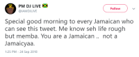 Life, Good Morning, and Good: PM DJ LIVEX  @IAMDJLIVE  Follow  Special good morning to every Jamaican who  can see this tweet. Me know seh life rough  but memba. You are a Jamaican .. not a  Jamaicyaa  1:25 PM - 24 Sep 2018 A nuh lie