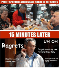 Even PM @Leehsienloong has his cheat days...: PM LEE SPOTTED EATING SHAKE SHACK IN THE STATES  15 MINUTES LATER  UH OH  Ragrets  Forgot about my own  National Day Rally  Healthy eating  starts tmr?  Inside got tomato and  lettuce so considered  salad? Even PM @Leehsienloong has his cheat days...