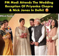 Nick, Wedding, and Indianpeoplefacebook: PM Modi Attends The Wedding  Reception Of Priyanka Chopra  & Nick Jonas In Delhi!  #NickYanka  AUGHING #PMModi #NarendraModi #PriyankaChopra #NickJonas #NickYanka