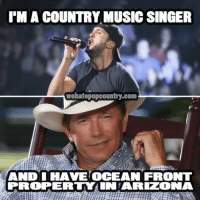 Country Memes: PMA COUNTRY MUSIC SINGER  wehatepopcountry.com  AND I HAVE OCEAN FRONT  PIROPERTY IN ARIZONA