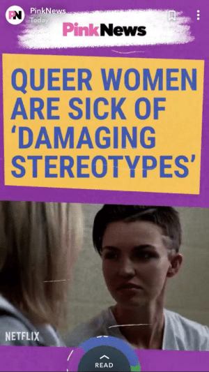 """Facepalm, Netflix, and Prison: PN PinkNews  Today  PinkNews  QUEER WOMEN  ARE SICK OF  DAMAGING  STEREOTYPES'  NETFLIX  READ The clip from Netflix used to demonstrate """"damaging stereotypes"""" is from Orange is the New Black, a show about women...in prison"""