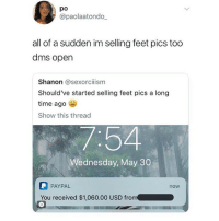 Instagram, Paypal, and Time: po  @paolaatondo_  all of a sudden im selling feet pics too  dms open  Shanon @sexorciiism  Should've started selling feet pics a long  time ago  Show this thread  7:54  Wednesday, May 30  PAYPAL  You received $1,060.00 USD from  now QUICK! Follow my bff @SEXISTINGS for the funniest posts on Instagram! 🤣@SEXISTINGS💋