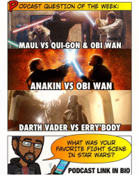 Darth Vader, Definitely, and Memes: PODCAST QUESTION OF THE WEEK  MAUL VS QUI-GON OBI WAN  ANAKIN VS OBI WAN  DARTH VADER VS ERRY BODY  WHAT WAS YOUR  FAVORITE FIGHT SCENE  IN STAR WARS?  PODCAST LINK IN BIO 🚨 [ Podcast LINK in Bio] It doesn't have to be one of these three - but what is your favorite fight scene in the StarWars saga? I gotta give it to Anakin vs Obi Wan. Say what you will about the prequels but that battle choreography and music was the definition of epic. What do you guys think? -- There's no podcast this week because of Christmas break but I'll tally the results and reveal them on our *next* podcast. And be sure to listen to our RogueOne review too! The link is in my bio. Enjoy!