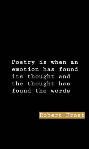 frost: Poetry is when an  emotion has found  its thought and  the thought has  found the words  Robert Frost