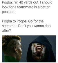 😂😂😂: Pogba: I'm 40 yards out. should  look for a teammate in a better  position  Pogba to Pogba: Go for the  screamer. Don't you wanna dab  after? 😂😂😂