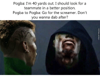 😂😂😂: Pogba: m 40 yards out. I should look for a  teammate in a better position  Pogba to Pogba: Go for the screamer. Don't  you wanna dab after? 😂😂😂