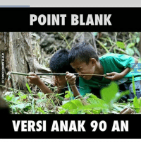 Memes, Blank, and 🤖: POINT BLANK  2  VERSI ANAK 90 AN