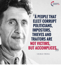 Memes, George Orwell, and Politicians: POINT USA  A PEOPLE THAT  ELECT CORRUPT  POLITICIANS,  IMPOSTORS,  THIEVES AND  TRAITORS ARE  NOT VICTIMS,  BUT ACCOMPLICES  GEORGE ORWELL #BigGovSucks