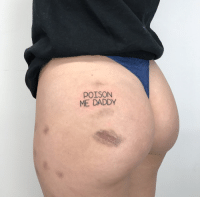 A tattoo artist was proud enough of this to post it.: POISON  ME DADDY A tattoo artist was proud enough of this to post it.
