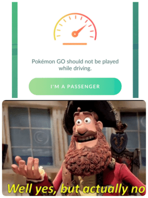 Driving, Pokemon, and Pokemon GO: Pokémon GO should not be played  while driving.  I'M A PASSENGER  Well yes, but actually no Comment your trainer code if you're ever lonely and need a friend