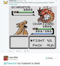 Pokémon @Pokemon 38s  Do you remember the first Shiny Pokémon you ever encountered. Trainers?  #Pokemon Day  GYARADOS  DPA  CHAR I  DPB.  151 151  FIGHT  PACK  RUN  48 209  Joan Willis  Follow  @joanwillis 83  Pokemon  my husband is dead Yeah but was he shiny?? - - - - Pokemon Pokèmon Nintendo GameFreak PokemonGO anime GottaCatchEmAll Pokedex PokeBall PokemonSun PokemonMoon PokemonSunAndMoon PokemonMaster Pokemon20 PokemonTrainer PokemonCommunity PokemonFan PokèmonGO PokemonTCG Pokemoncards Incineroar Decidueye Primarina Pikachu PokemonMemes