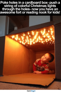 Memes, Holes, and Nook: Poke holes in a cardboard box- push a  string of colorful Christmas lights  through the holes- nowyou have an  awesome fort or reading nook for kids!  ExploreTalent This is so damn cute 😍✨