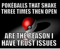 Like the Best of Pokémon page!: POKEBALLS THAT SHAKE  THREE TIMES THEN OPEN  ARE THE REASON I  HAVE TRUST ISSUES Like the Best of Pokémon page!