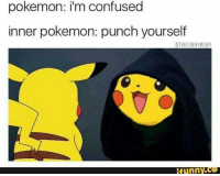 Confused, Memes, and 🤖: pokemon: im confused  inner pokemon: punch yourself  BTHEFUNNYMEWY  funny. Trending Memes