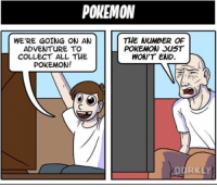 POKEMON  THE NUMBER OF  WE'RE GOING ON AN  POKEMON JusT  ADVENTURE TO  COLLECT ALL THE  WON'T END.  POKEMON! this is so true! by dorkly pokemon art tumblr gaming kanto 90s instagram photo video anime