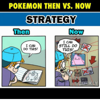 Can you though? Can you still do it? 😉 - Sent in by FunnyPokemonAmbassador @Yugioh5dscarly @rylan0240 & stevenuniverse_drawing_fandom ! Thanks! ___________ Want to become an official Funny Pokemon Ambassador too? Then DM us your best and funniest pokemon memes to feature 😀 ___________ pokemon nintendo anime art blizzard deviantart pokemonart videogames comics pikachu meme draw dankmemes pokemoncards followme gamer gaming pokemontcg dank pokemongo fun pokemonmemes motivation likeme lol disney pikachu pokeball: POKEMON THEN VS. NOW  STRATEGY  Then  Now  I CAN  I CAN  STILL DO  DO THIS!  THIS! Can you though? Can you still do it? 😉 - Sent in by FunnyPokemonAmbassador @Yugioh5dscarly @rylan0240 & stevenuniverse_drawing_fandom ! Thanks! ___________ Want to become an official Funny Pokemon Ambassador too? Then DM us your best and funniest pokemon memes to feature 😀 ___________ pokemon nintendo anime art blizzard deviantart pokemonart videogames comics pikachu meme draw dankmemes pokemoncards followme gamer gaming pokemontcg dank pokemongo fun pokemonmemes motivation likeme lol disney pikachu pokeball
