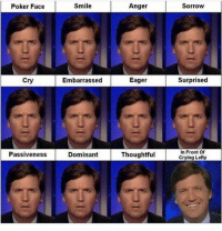tuckercarlsontonight tuckercarlson: Poker Face  Cry  Passiveness  Smile  Embarrassed  Dominant  Anger  Sorrow  Eager  surprised  In Front Of  Thoughtful  Crying Lefty tuckercarlsontonight tuckercarlson