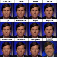 Do we love Tucker or what?  Sent by Johannes, a patriot.: Poker Face  Smile  Anger  Sorrow  Cry  Embarrassed  Eager  Surprised  Passiveness  Thoughtful  In Front of  Crying Lefty  Dominant Do we love Tucker or what?  Sent by Johannes, a patriot.