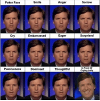 LOVE seeing Tucker taking libtards to school!! ~ Viper: Poker Face  Smile  Anger  Sorrow  Surprised  Eager  Embarrassed  Cry  Passiveness Dominant  Thoughtful  In Front or  Crying Lefty LOVE seeing Tucker taking libtards to school!! ~ Viper