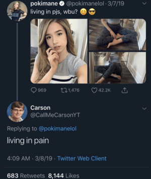 Meirl: pokimane @pokimanelol 3/7/19  living in pjs, wbu?  t.1,476  42.2K  969  Carson  @CallMeCarsonYT  Replying to @pokimanelol  living in pain  4:09 AM 3/8/19 Twitter Web Client  683 Retweets 8,144 Likes Meirl