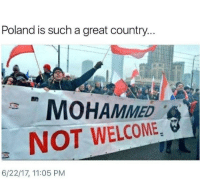 Memes, Good, and Poland: Poland is such a great country..  MOHAMMED  NOT WELCOME, G  6/22/17, 11:05 PM Repost from @wall__up Good job Poland 🇵🇱 Trump2016 liberalismisamentaldisorder potus politicallyincorrect