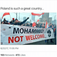 Memes, Content, and Poland: Poland is such a great country...  tar  MOHAMMED  NOT WELCOME  6/22/17, 11:05 PM  193 Retweets 472 Likes This is great😂😂 if you want to see more content like this, you should actually follow @wall__up right now! He posts great content!