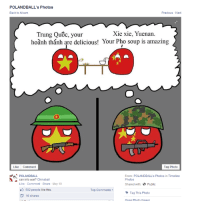 Wow, POLANDBALL thanks for using my comic, but not giving credit to the right page...   -Dai Tuong: POLANDBALL's Photos  Back to Album  Previous Next  Trung Quoc, your  Xie xie, Yuenan.  hoanh thanh are delicious! Your Pho soup is amazing  Like Comment  Tag Photo  de From: POLANDBALL's Photos in Timeline  POLANDBALL  can into war? Chinabal  Photos  Like Comment Share May 19  Shared with  Public  502 people like this.  Top Comments  Tag This Photo  G 16 shares  Onen Photo Viewer Wow, POLANDBALL thanks for using my comic, but not giving credit to the right page...   -Dai Tuong