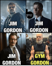 Growing Up, Gym, and J.K. Simmons: POLI  JIM  JIM  GORDON GORDON  JIM  GYM  GORDON GORDON Started hitting the gym again recently. I'm trying to be as jacked as J.K. Simmons as Jim Gordon when I grow up. Reposting this as self-motivation. oldmanfitnessgoals