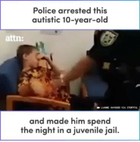 Jail, Juvenile, and Memes: Police arrested this  autistic 10-year-old  attn:  LUANE HAYGOOD VIA STORYFUL  and made him spend  the night in a juvenile jail.