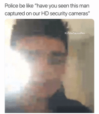 "Old meme xD: Police be like ""have you seen this man  captured on our HD security cameras""  IG PolarSaurusRex Old meme xD"