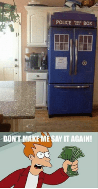 Memes, Police, and Say It: POLICE BOX  ai  DONT MAKE ME SAY IT AGAIN!