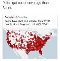 Complex, Funny, and Life: Police got better coverage than  Sprint  Complex @Complex  Police have shot and killed at least 2,195  people since Ferguson: trib.al/SkEVkKi  Mexid These niggas out here playing real life GTA • 👉Follow me @no_chillbruh for more
