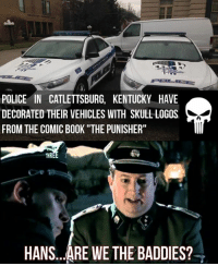 "Police: POLICE IN CATLETTSBURG, KENTUCKY HAVE  FROM THE COMIC BOOK ""THE PUNISHER""  THR  HANS...ARE WE THE BADDIES?"