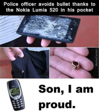 Memes, 🤖, and Nokia: Police officer avoids bullet thanks to  the Nokia Lumia 520 in his pocket  Son, I am  NOKLA  proud. The Nokia bloodline is still as strong as ever!