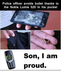 Memes, Police, and Proud: Police officer avoids bullet thanks to  the Nokia Lumia 520 in his pocket  Son. Iam  NOKIA  proud.