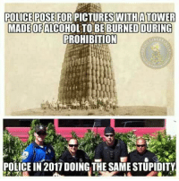 Prohibition: POLICE POSE FOR PICTURES WITH ATOWER  MADE OF ALCO  TO BE BURNED DURING  PROHIBITION  POLICE IN 2017DOING THE SAMESTUPIDITY