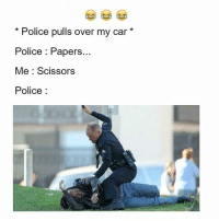 scissoring: Police pulls over my car  Police Papers.  Me Scissors  Police