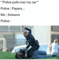 😂: Police pulls over my car  Police Papers...  Me Scissors  Police 😂