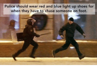Memes, Police, and Shoes: Police should wear red and blue light up shoes for  when they have to chase someone on foot. ACS