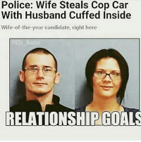 Goals, Love, and Memes: Police: Wife Steals Cop Car  With Husband Cuffed Inside  Wife-of the-year candidate, right here  RELATIONSHIP GOALS 💯 That's love! 💪😂😂