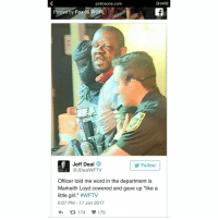 "Memes, The Departed, and 🤖: policeone.com  SHARE  Posted by Fox 35 woFL  Jeff Deal  Follow  @JDealWFTV  Officer told me word in the department is  Markeith Loyd cowered and gave up ""like a  little girl."" HWFTV  6:07 PM 17 Jan 2017  174 179"