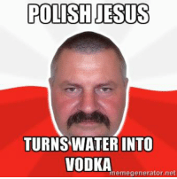 meme generator: POLISH JESUS  TURNS WATER NTO  VODKA  meme generator net