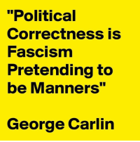 """...: """"Political  Correctness is  Fascism  Pretending to  be Manners""""  George Carlin ..."""